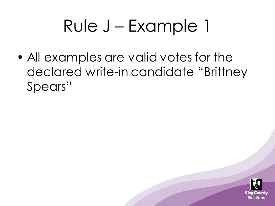 "Rule J – Example 1 All examples are valid votes for the declared write-in candidate ""Brittney Spears"""