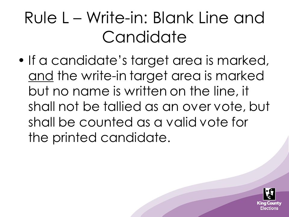Rule L – Write-in: Blank Line and Candidate If a candidate's target area is marked, and the write-in target area is marked but no name is written on t
