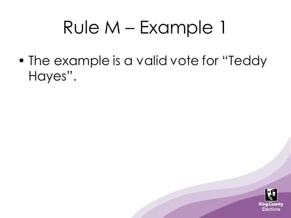 Rule M – Example 1 The example is a valid vote for Teddy Hayes .