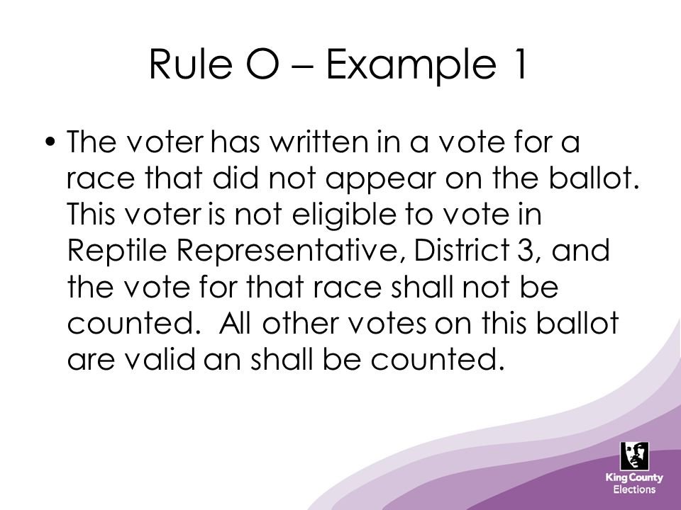 Rule O – Example 1 The voter has written in a vote for a race that did not appear on the ballot.