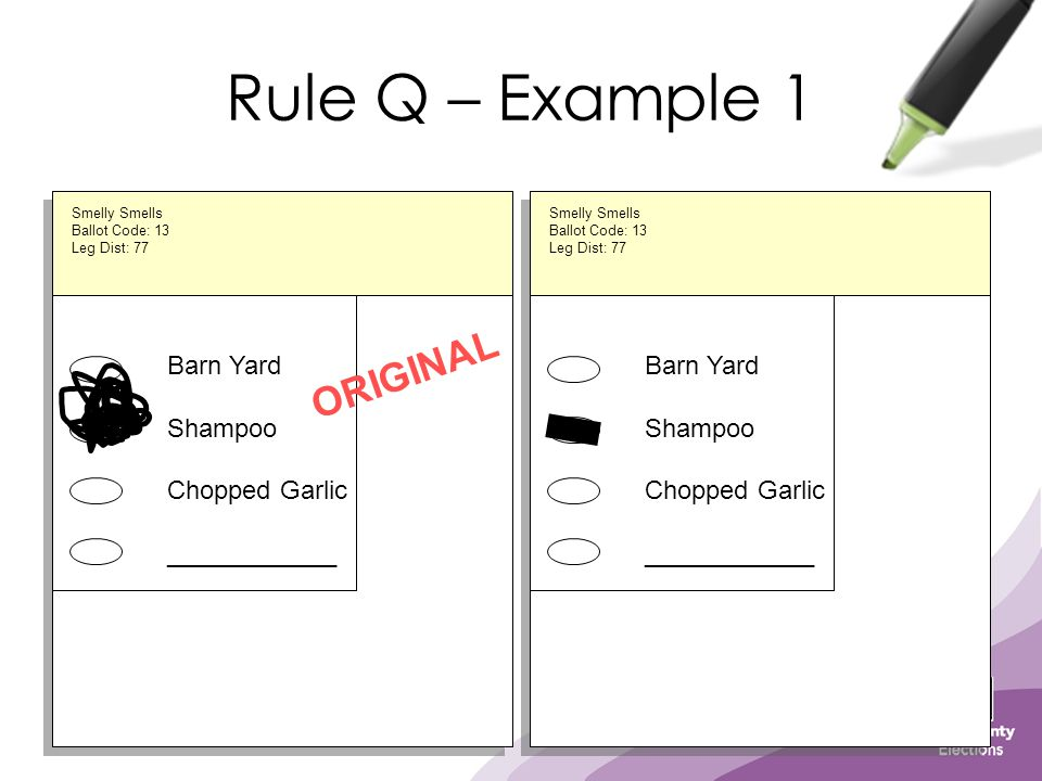 Rule Q – Example 1 Barn Yard Shampoo Chopped Garlic ____________ ORIGINAL Barn Yard Shampoo Chopped Garlic ____________ Smelly Smells Ballot Code: 13