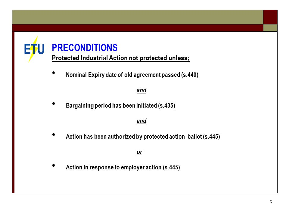 4 PRECONDITIONS (… continued) AIRC must grant ballot order if: Paperwork is complete and the AIRC is satisfied that: *during bargaining period union genuinely tried to reach agreement; and *It is genuinely trying to reach agreement; and *Union is not pattern bargaining (s461) *Granting application is not inconsistent with object of Div.