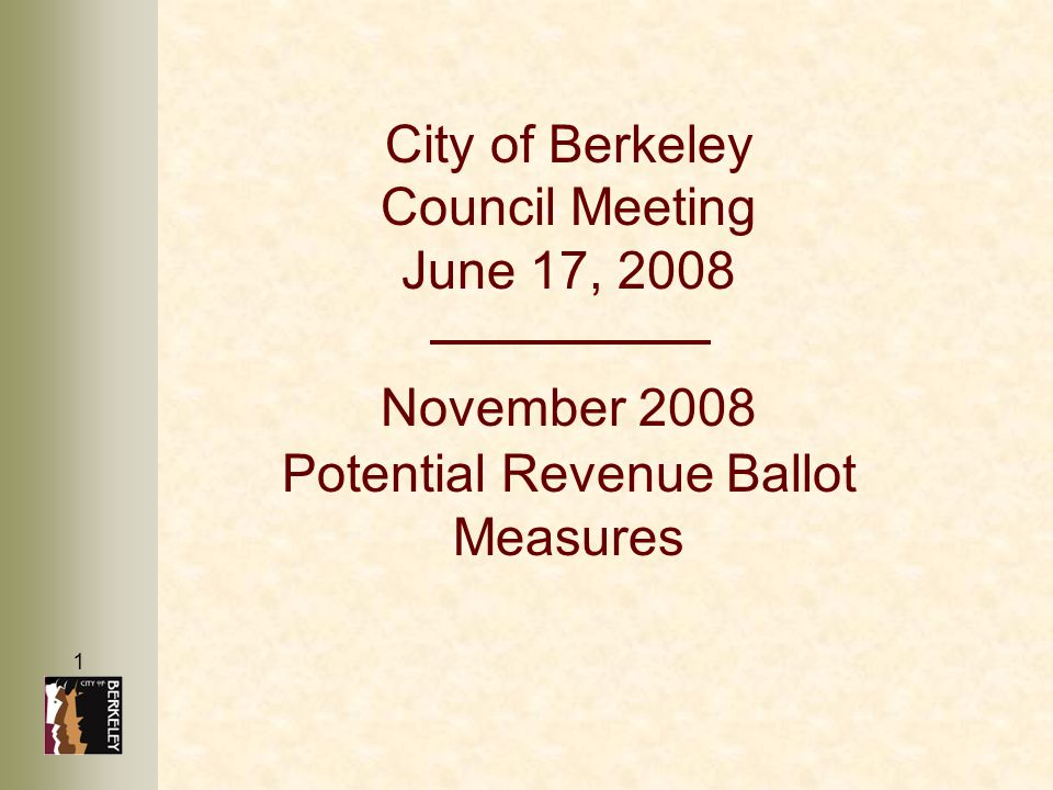 1 City of Berkeley Council Meeting June 17, 2008 November 2008 Potential Revenue Ballot Measures
