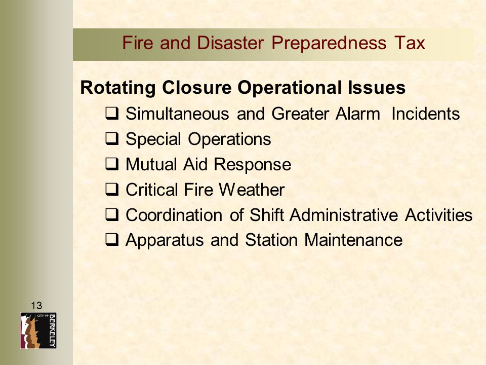 13 Fire and Disaster Preparedness Tax Rotating Closure Operational Issues  Simultaneous and Greater Alarm Incidents  Special Operations  Mutual Aid