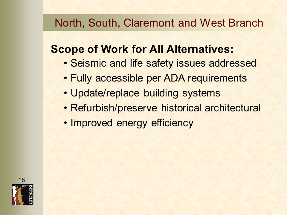 18 North, South, Claremont and West Branch Scope of Work for All Alternatives: Seismic and life safety issues addressed Fully accessible per ADA requi