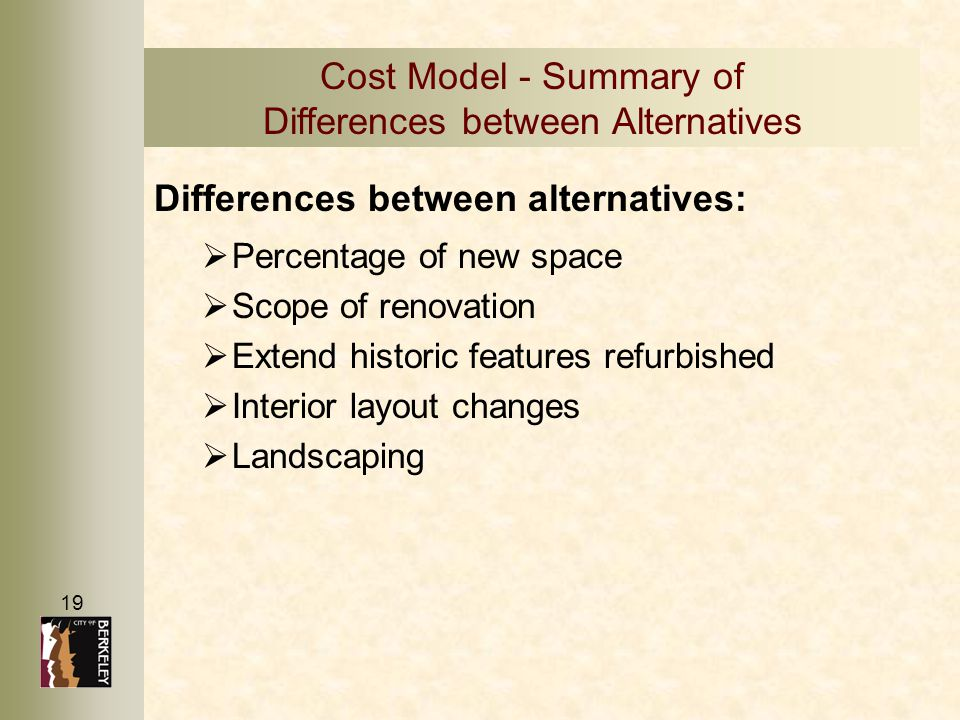 19 Differences between alternatives:   Percentage of new space   Scope of renovation   Extend historic features refurbished   Interior layout