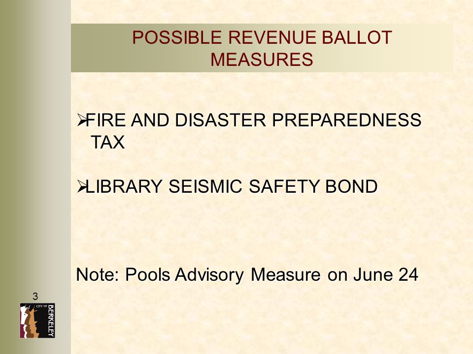 3 POSSIBLE REVENUE BALLOT MEASURES  FIRE AND DISASTER PREPAREDNESS TAX  LIBRARY SEISMIC SAFETY BOND Note: Pools Advisory Measure on June 24