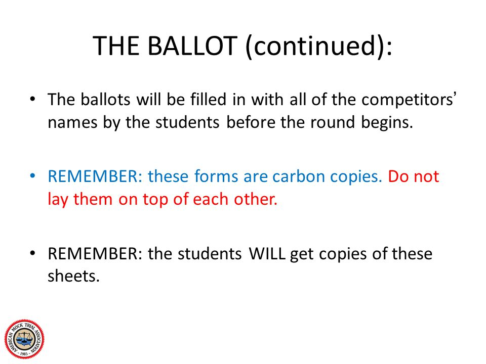 THE BALLOT (continued): The ballots will be filled in with all of the competitors' names by the students before the round begins. REMEMBER: these form