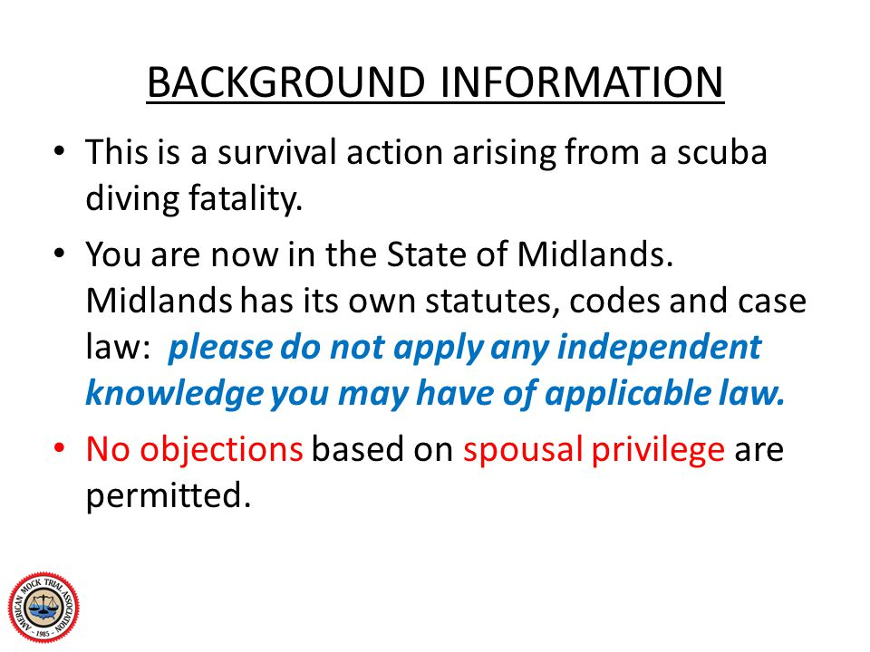 BACKGROUND INFORMATION This is a survival action arising from a scuba diving fatality. You are now in the State of Midlands. Midlands has its own stat