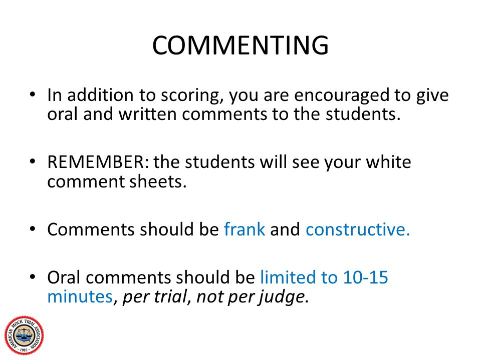 COMMENTING In addition to scoring, you are encouraged to give oral and written comments to the students. REMEMBER: the students will see your white co