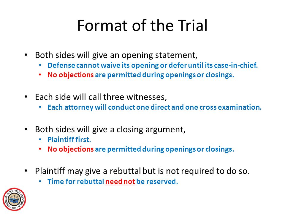 Format of the Trial Both sides will give an opening statement, Defense cannot waive its opening or defer until its case-in-chief. No objections are pe