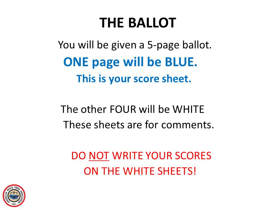 THE BALLOT You will be given a 5-page ballot. ONE page will be BLUE. This is your score sheet. The other FOUR will be WHITE These sheets are for comme