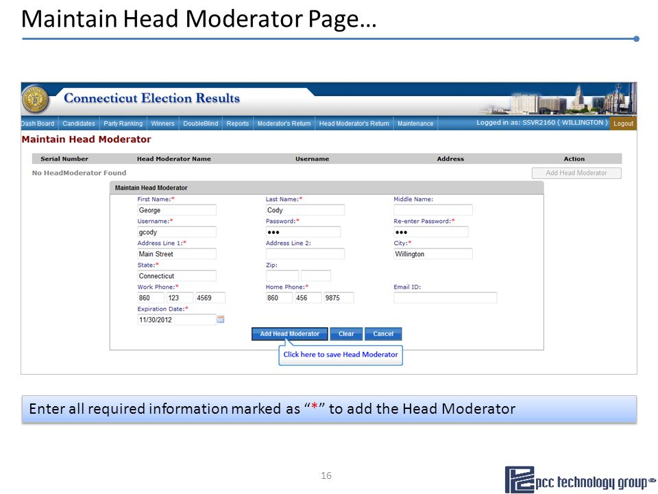 Maintain Head Moderator Page… Enter all required information marked as * to add the Head Moderator 16