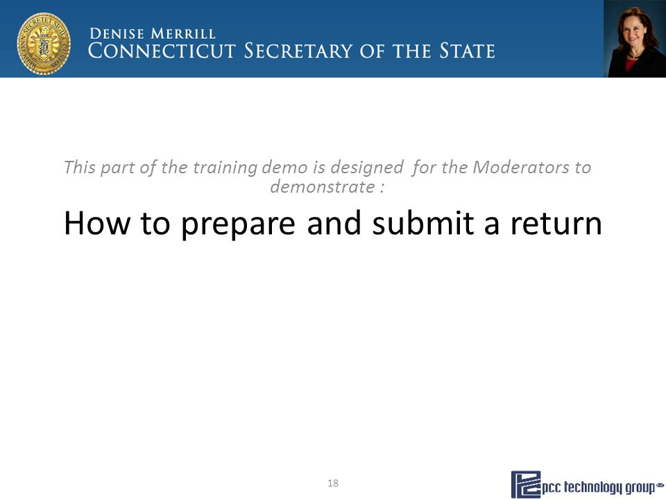 How to prepare and submit a return This part of the training demo is designed for the Moderators to demonstrate : 18