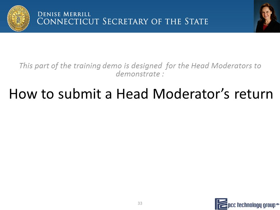 How to submit a Head Moderator's return This part of the training demo is designed for the Head Moderators to demonstrate : 33