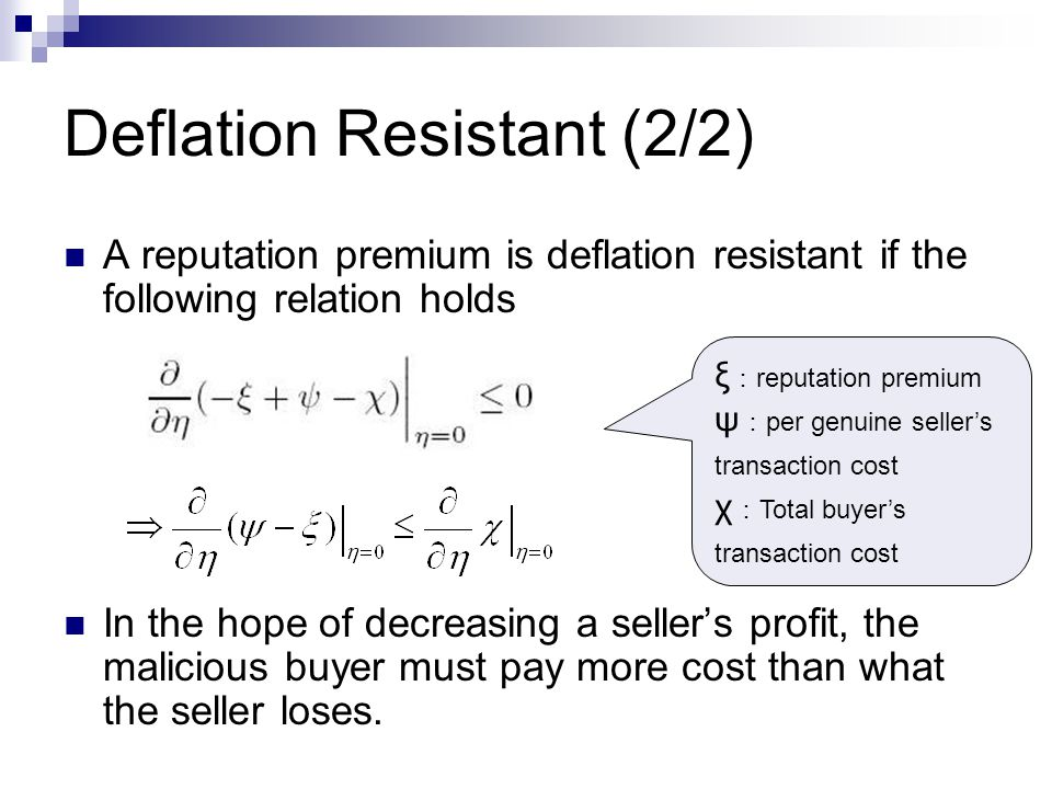 Deflation Resistant (2/2) A reputation premium is deflation resistant if the following relation holds In the hope of decreasing a seller's profit, the