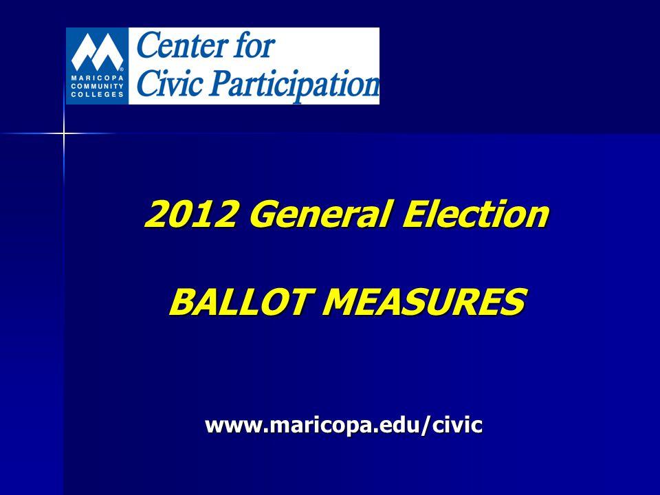 2012 General Election BALLOT MEASURES www.maricopa.edu/civic