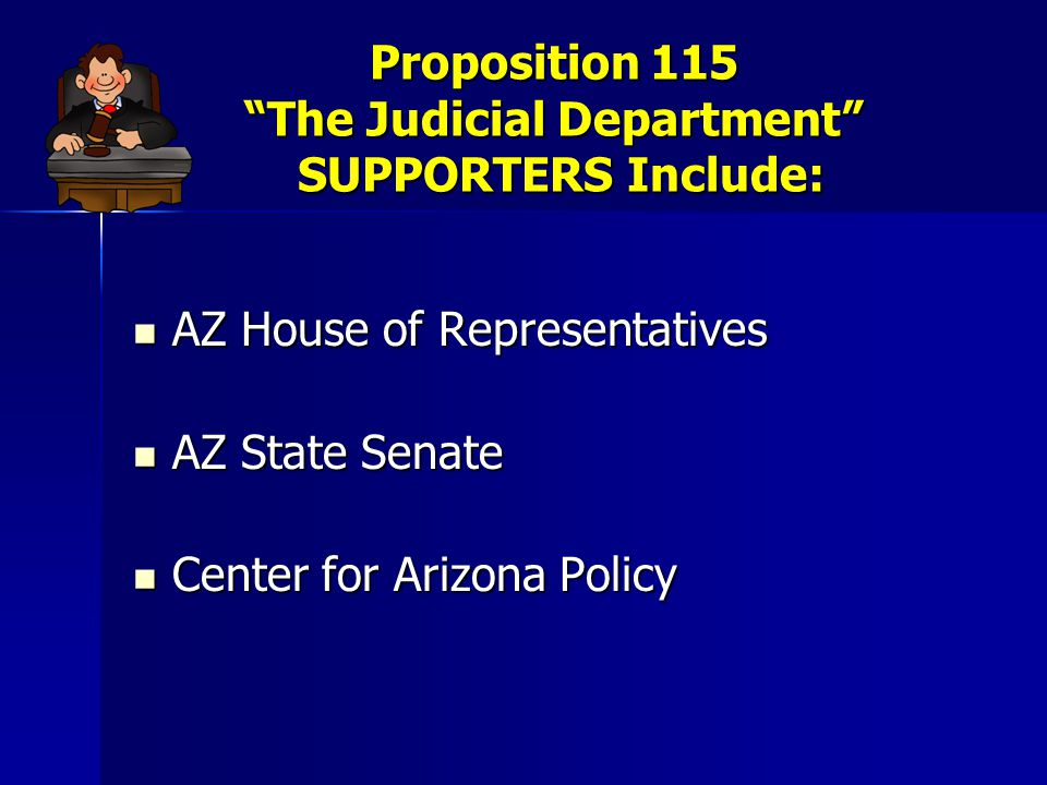 """Proposition 115 """"The Judicial Department"""" SUPPORTERS Include: AZ House of Representatives AZ House of Representatives AZ State Senate AZ State Senate"""