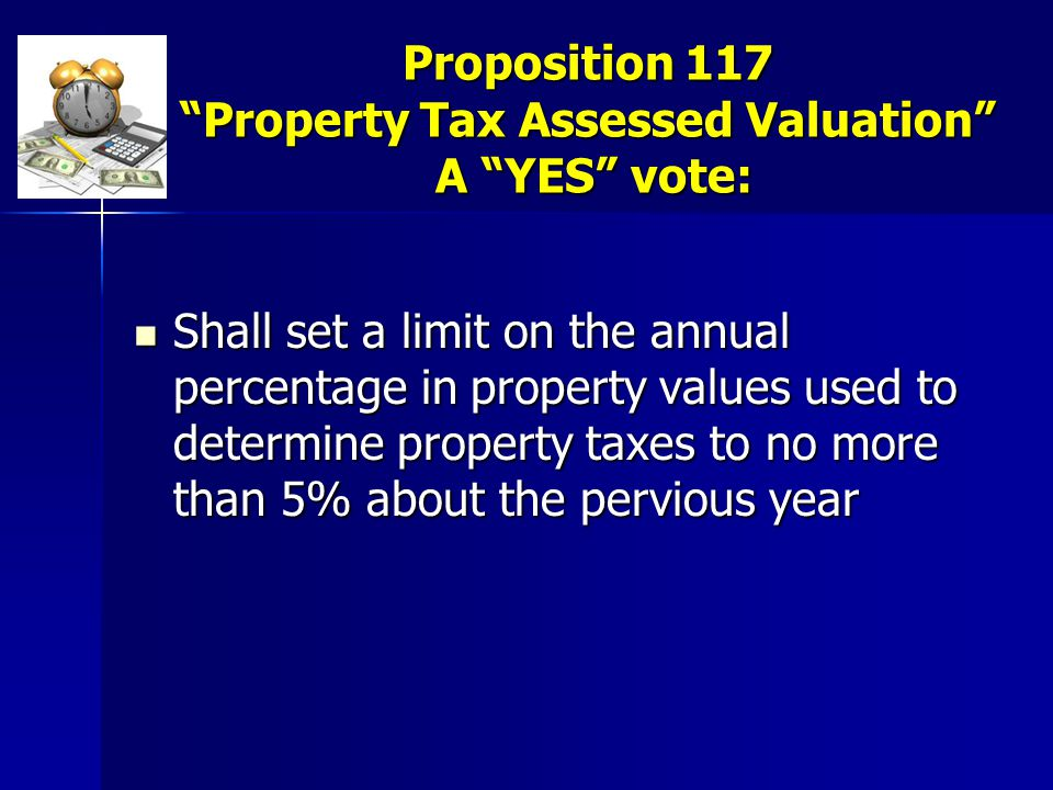 """Proposition 117 """"Property Tax Assessed Valuation"""" A """"YES"""" vote: Shall set a limit on the annual percentage in property values used to determine proper"""