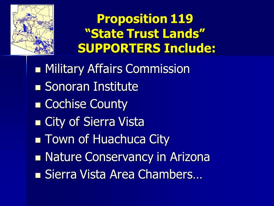 """Proposition 119 """"State Trust Lands"""" SUPPORTERS Include: Military Affairs Commission Military Affairs Commission Sonoran Institute Sonoran Institute Co"""