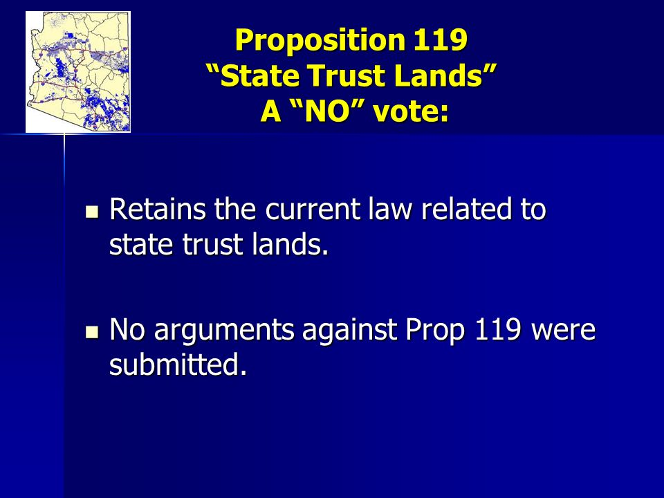 Proposition 119 State Trust Lands A NO vote: Retains the current law related to state trust lands.
