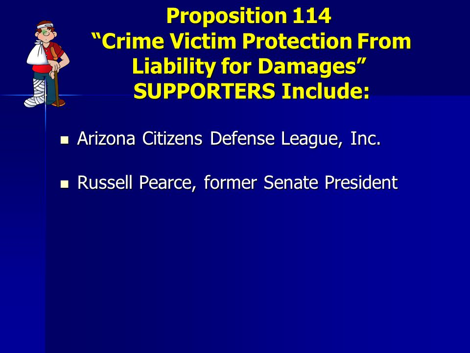 """Proposition 114 """"Crime Victim Protection From Liability for Damages"""" SUPPORTERS Include: Arizona Citizens Defense League, Inc. Arizona Citizens Defens"""