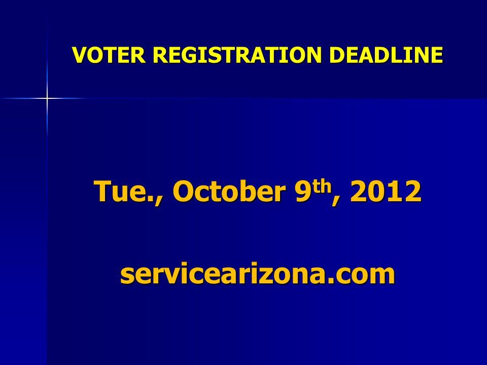 VOTER REGISTRATION DEADLINE Tue., October 9 th, 2012 servicearizona.com