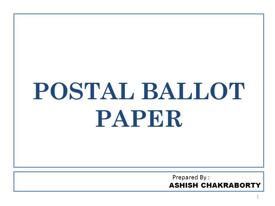 POSTAL BALLOT PAPER Prepared By : ASHISH CHAKRABORTY 1