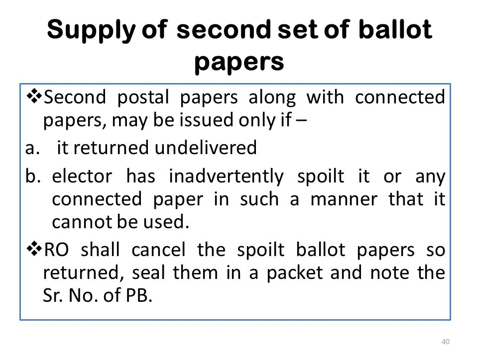 Supply of second set of ballot papers  Second postal papers along with connected papers, may be issued only if – a.