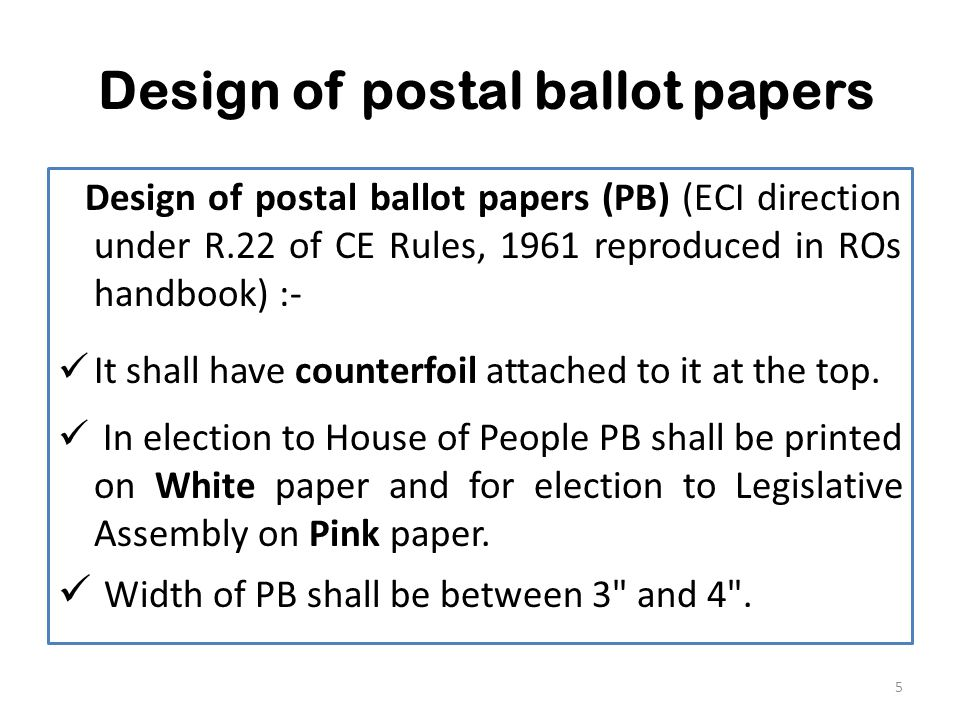 Design of postal ballot papers Design of postal ballot papers (PB) (ECI direction under R.22 of CE Rules, 1961 reproduced in ROs handbook) :- It shall have counterfoil attached to it at the top.