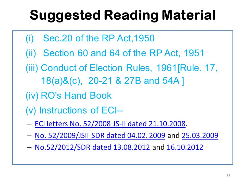 Suggested Reading Material (i)Sec.20 of the RP Act,1950 (ii)Section 60 and 64 of the RP Act, 1951 (iii)Conduct of Election Rules, 1961[Rule.