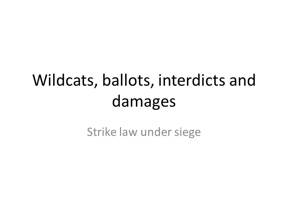 Wildcats, ballots, interdicts and damages Strike law under siege
