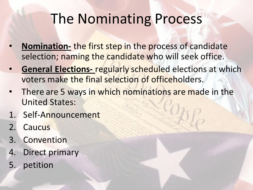 The Nominating Process Nomination- the first step in the process of candidate selection; naming the candidate who will seek office. General Elections-