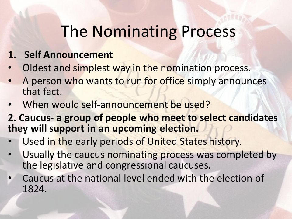 The Nominating Process 1.Self Announcement Oldest and simplest way in the nomination process. A person who wants to run for office simply announces th