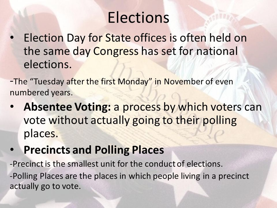 """Elections Election Day for State offices is often held on the same day Congress has set for national elections. - The """"Tuesday after the first Monday"""""""