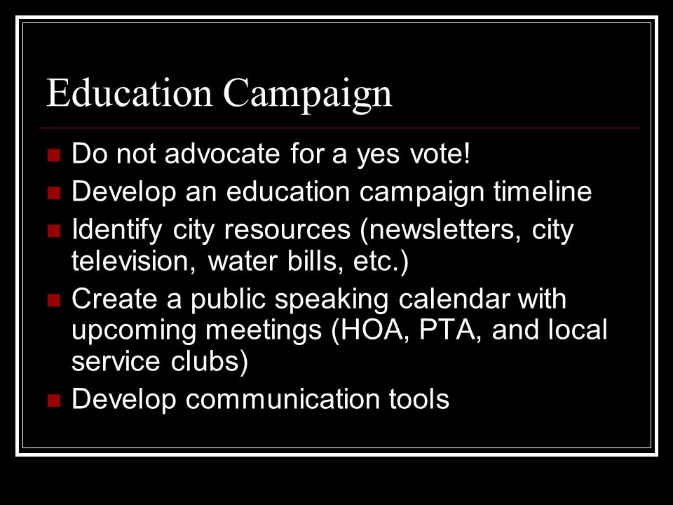 Education Campaign Do not advocate for a yes vote.