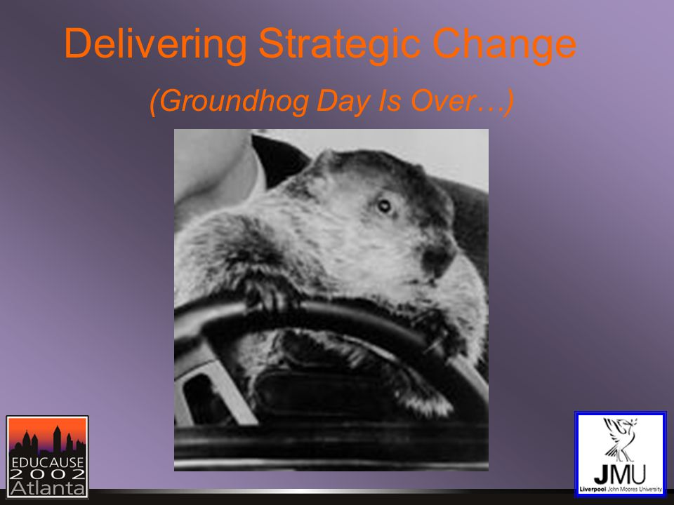 Contents Liverpool John Moores University Groundhog Day Managing Successful Programmes (theory) Managing Successful Programmes (practice) Outcomes and Learning Groundhog Day Is Over (maybe…)