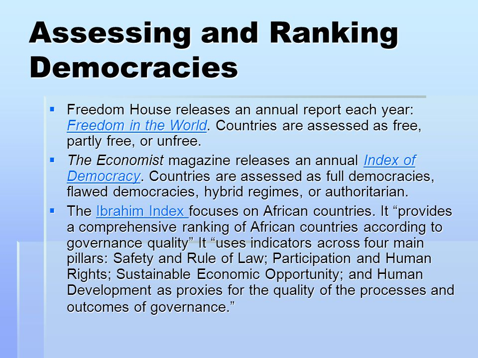 Assessing and Ranking Democracies  Freedom House releases an annual report each year: Freedom in the World. Countries are assessed as free, partly fr
