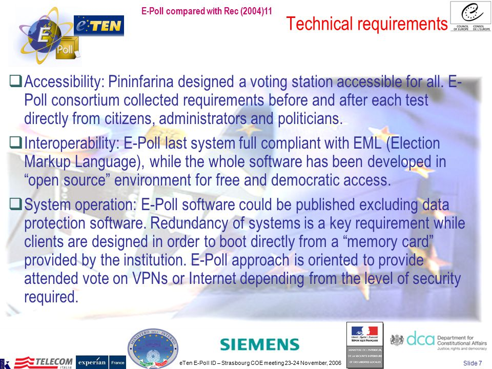 eTen E-Poll ID – Strasbourg COE meeting 23-24 November, 2006 Slide 7 Technical requirements  Accessibility: Pininfarina designed a voting station acc