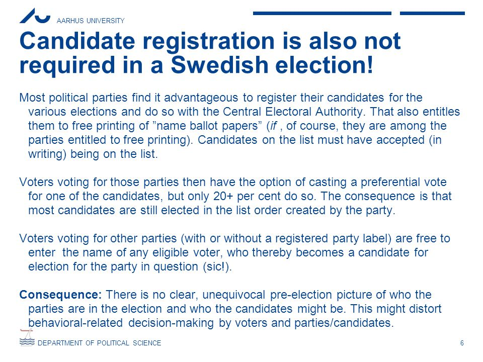 AARHUS UNIVERSITY DEPARTMENT OF POLITICAL SCIENCE Candidate registration is also not required in a Swedish election.