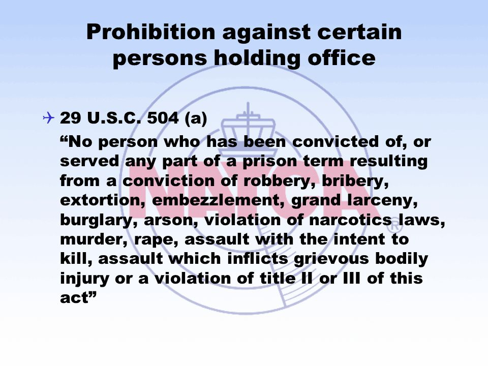 "Prohibition against certain persons holding office  29 U.S.C. 504 (a) ""No person who has been convicted of, or served any part of a prison term resul"