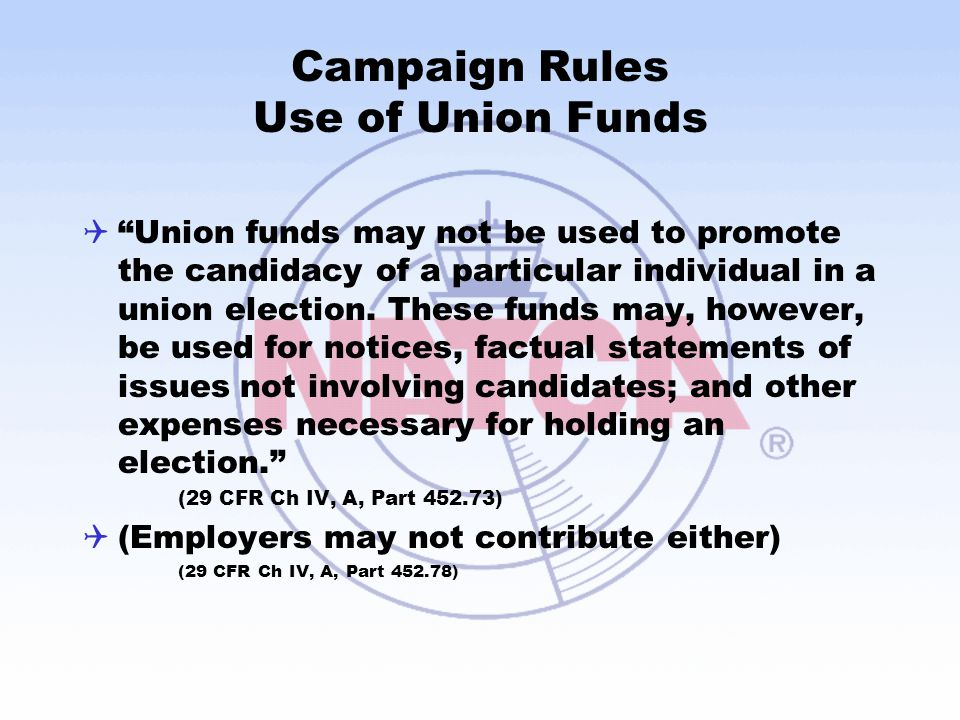 "Campaign Rules Use of Union Funds  ""Union funds may not be used to promote the candidacy of a particular individual in a union election. These funds"
