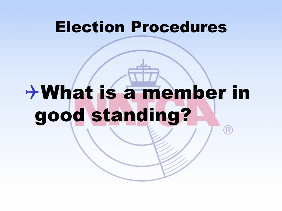 Election Procedures  What is a member in good standing?