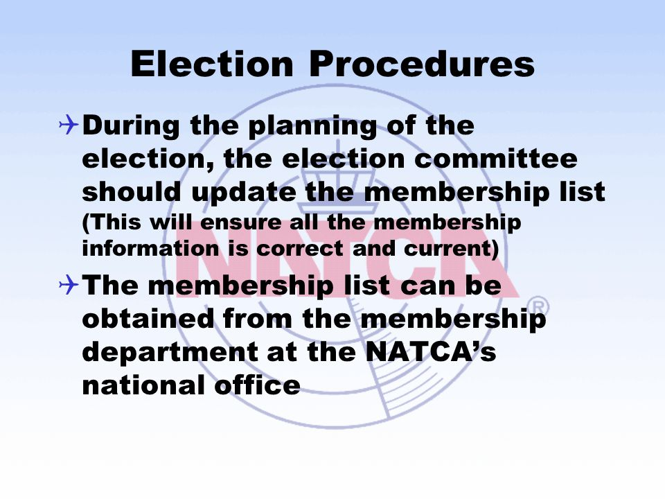 Election Procedures  During the planning of the election, the election committee should update the membership list (This will ensure all the membersh