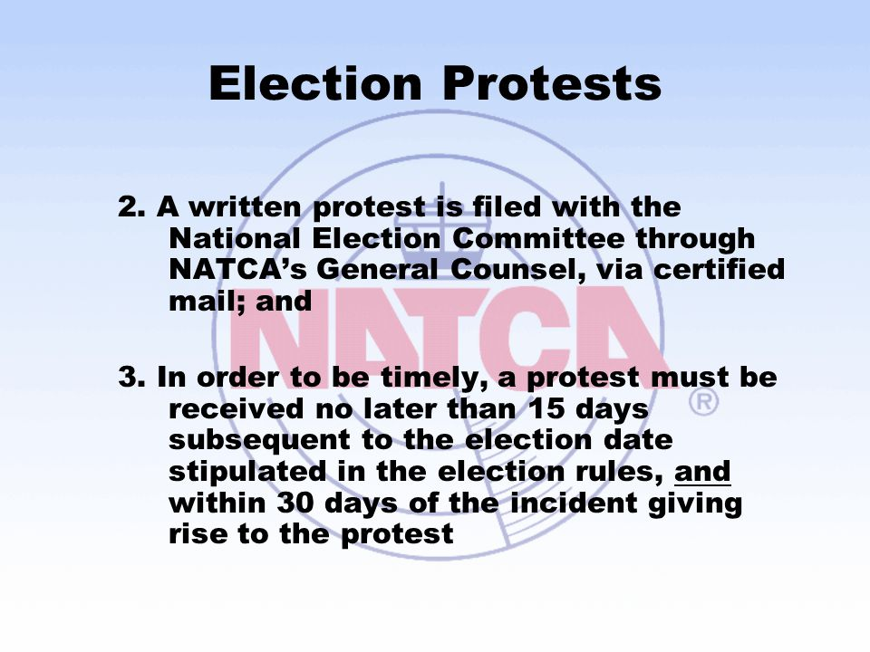 Election Protests 2. A written protest is filed with the National Election Committee through NATCA's General Counsel, via certified mail; and 3. In or