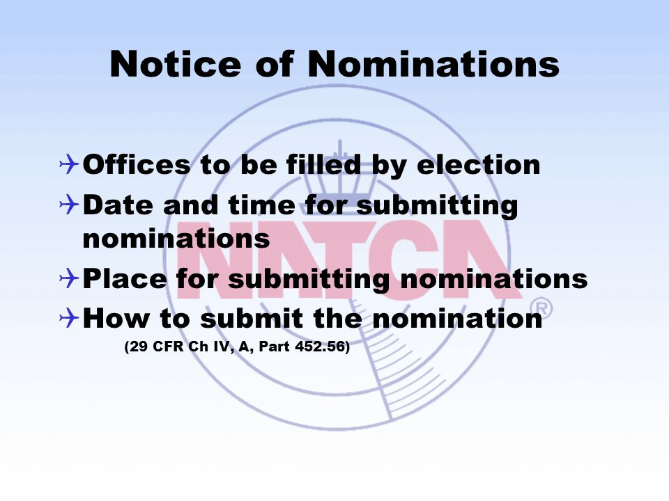 Notice of Nominations  Offices to be filled by election  Date and time for submitting nominations  Place for submitting nominations  How to submit the nomination (29 CFR Ch IV, A, Part 452.56)