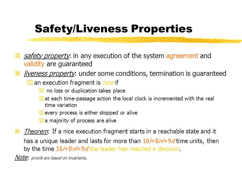 Safety/Liveness Properties zsafety property: in any execution of the system agreement and validity are guaranteed zliveness property: under some condi