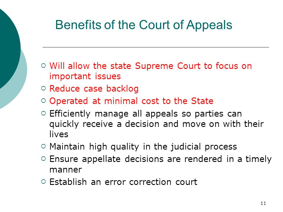 Benefits of the Court of Appeals  Will allow the state Supreme Court to focus on important issues  Reduce case backlog  Operated at minimal cost to
