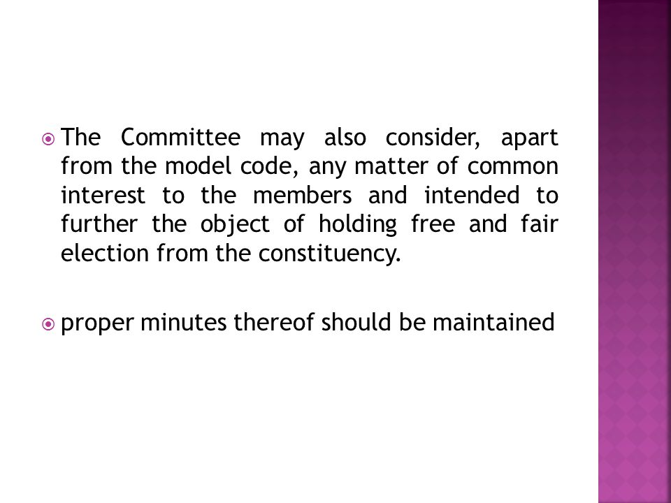  The Committee may also consider, apart from the model code, any matter of common interest to the members and intended to further the object of holding free and fair election from the constituency.