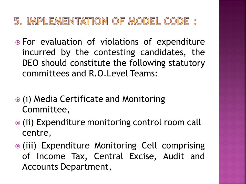  For evaluation of violations of expenditure incurred by the contesting candidates, the DEO should constitute the following statutory committees and R.O.Level Teams:  (i) Media Certificate and Monitoring Committee,  (ii) Expenditure monitoring control room call centre,  (iii) Expenditure Monitoring Cell comprising of Income Tax, Central Excise, Audit and Accounts Department,
